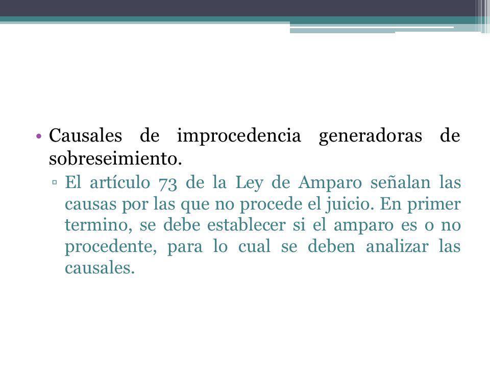 Causales de improcedencia generadoras de sobreseimiento. El artículo 73 de la Ley de Amparo señalan las causas por las que no procede el juicio. En pr