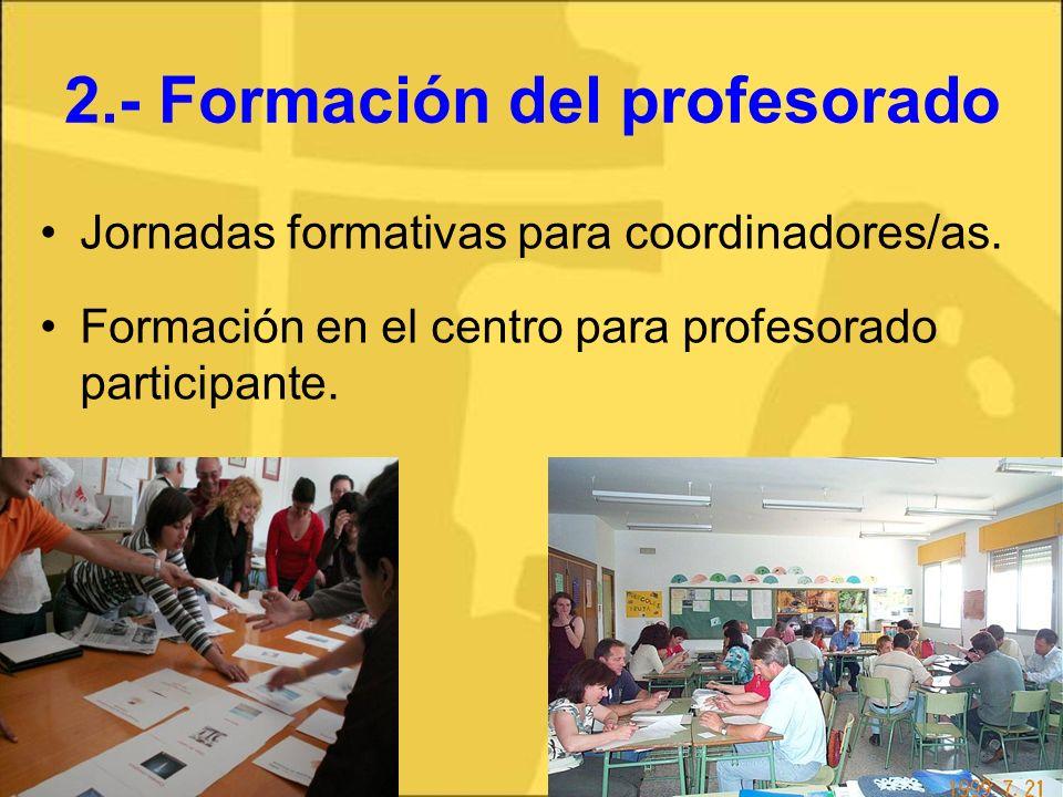 2.- Formación del profesorado Jornadas formativas para coordinadores/as. Formación en el centro para profesorado participante.