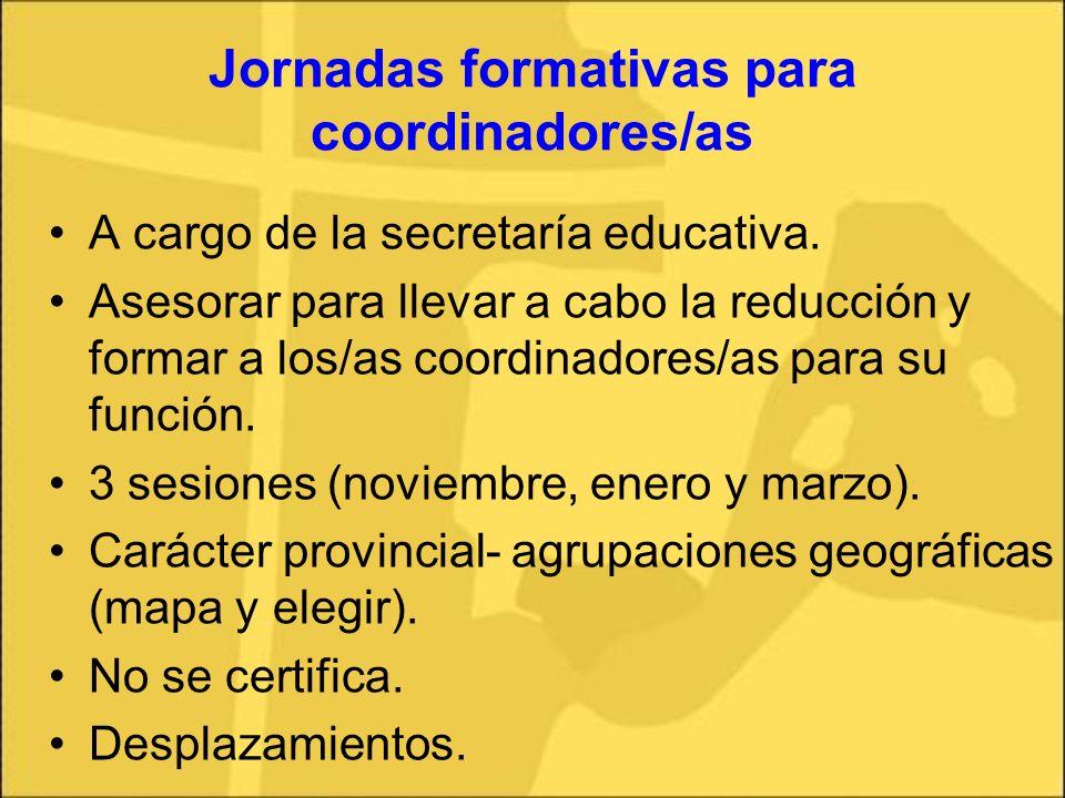 Jornadas formativas para coordinadores/as A cargo de la secretaría educativa. Asesorar para llevar a cabo la reducción y formar a los/as coordinadores