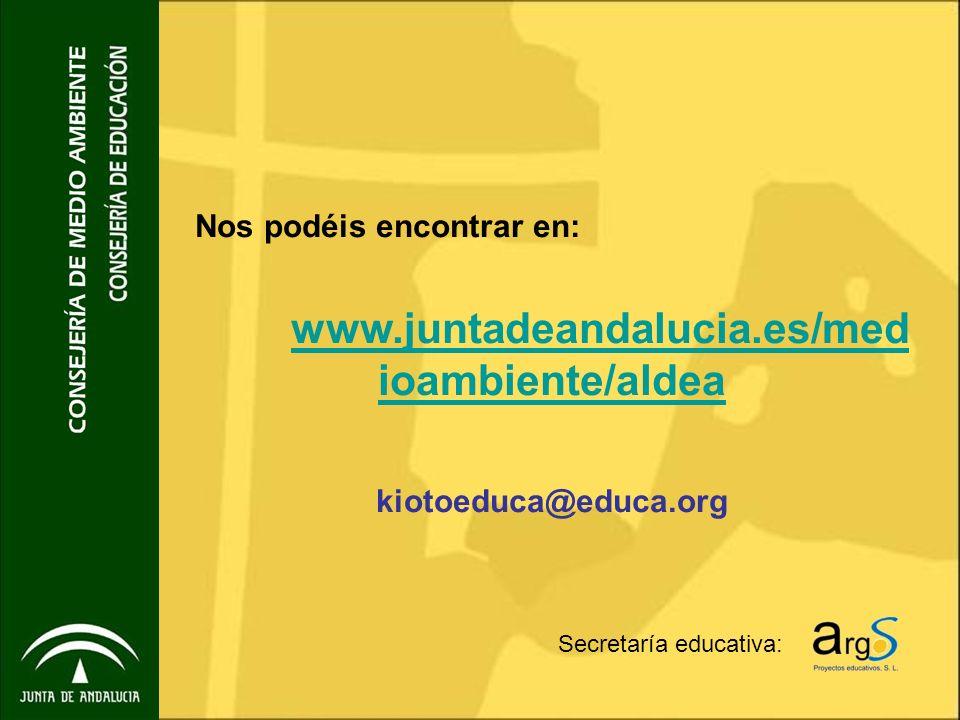 Secretaría educativa: Nos podéis encontrar en: www.juntadeandalucia.es/med ioambiente/aldea kiotoeduca@educa.org
