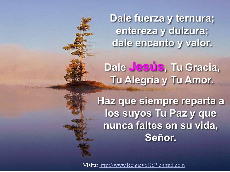 Ilumina su vida, mi Señor y enséñala a amar, como Tú la amas. Aléjala del mal y de los malos; cúbrela con Tu manto. Visita: http://www.RenuevoDePlenit