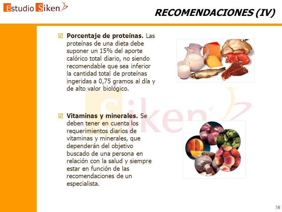 RECOMENDACIONES (IV) Porcentaje de proteínas. Las proteínas de una dieta debe suponer un 15% del aporte calórico total diario, no siendo recomendable