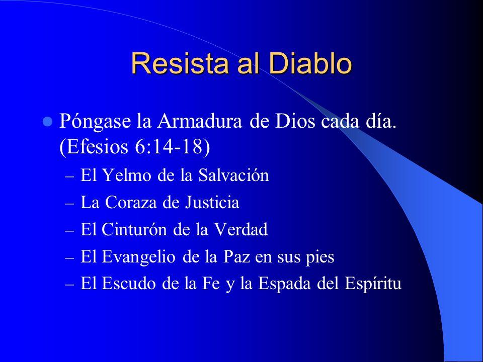 Resista al Diablo Póngase la Armadura de Dios cada día. (Efesios 6:14-18) – El Yelmo de la Salvación – La Coraza de Justicia – El Cinturón de la Verda