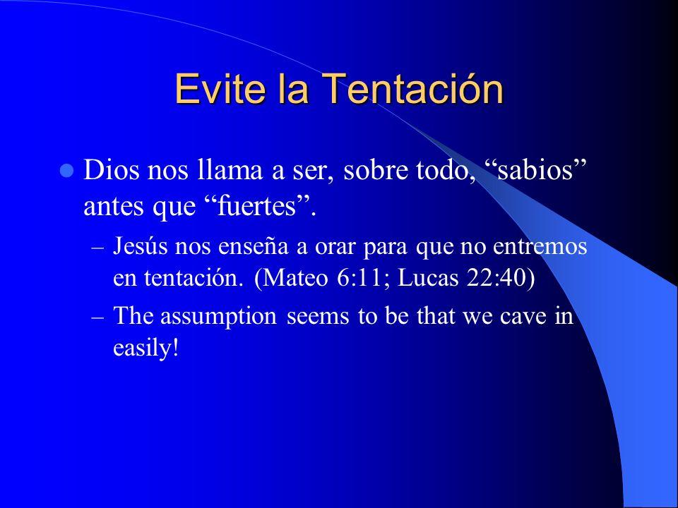 Evite la Tentación Dios nos llama a ser, sobre todo, sabios antes que fuertes. – Jesús nos enseña a orar para que no entremos en tentación. (Mateo 6:1