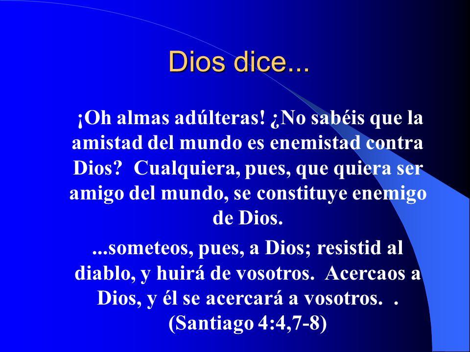 Dios dice... Dios dice... ¡Oh almas adúlteras! ¿No sabéis que la amistad del mundo es enemistad contra Dios? Cualquiera, pues, que quiera ser amigo de