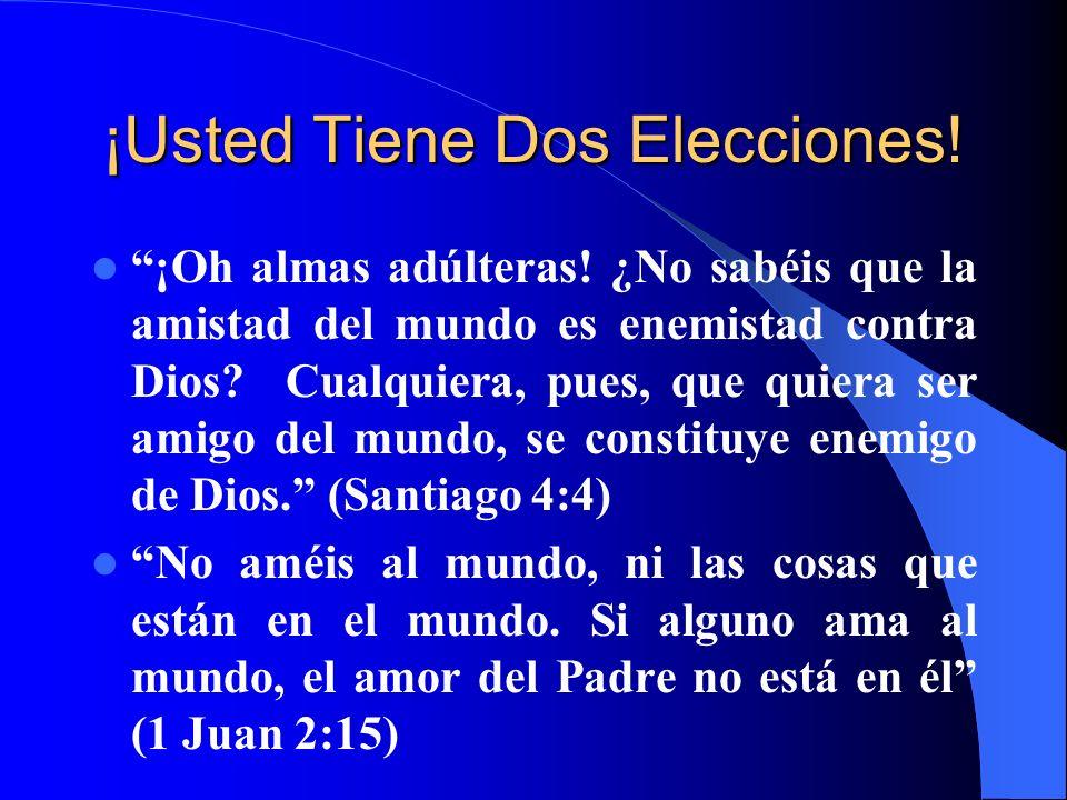 ¡Usted Tiene Dos Elecciones! ¡Oh almas adúlteras! ¿No sabéis que la amistad del mundo es enemistad contra Dios? Cualquiera, pues, que quiera ser amigo
