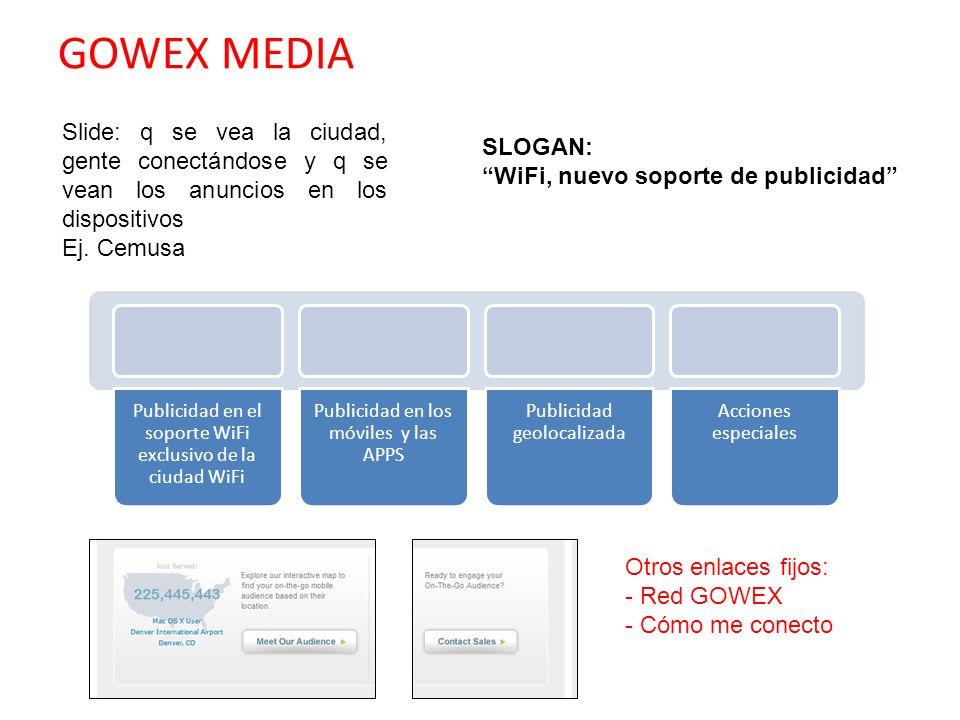 GOWEX MEDIA Slide: q se vea la ciudad, gente conectándose y q se vean los anuncios en los dispositivos Ej. Cemusa SLOGAN: WiFi, nuevo soporte de publi