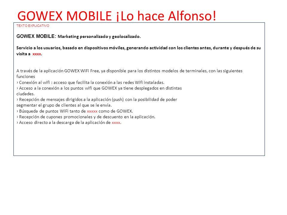 GOWEX MOBILE ¡Lo hace Alfonso! TEXTO EXPLICATIVO GOWEX MOBILE: Marketing personalizado y geolocalizado. Servicio a los usuarios, basado en dispositivo
