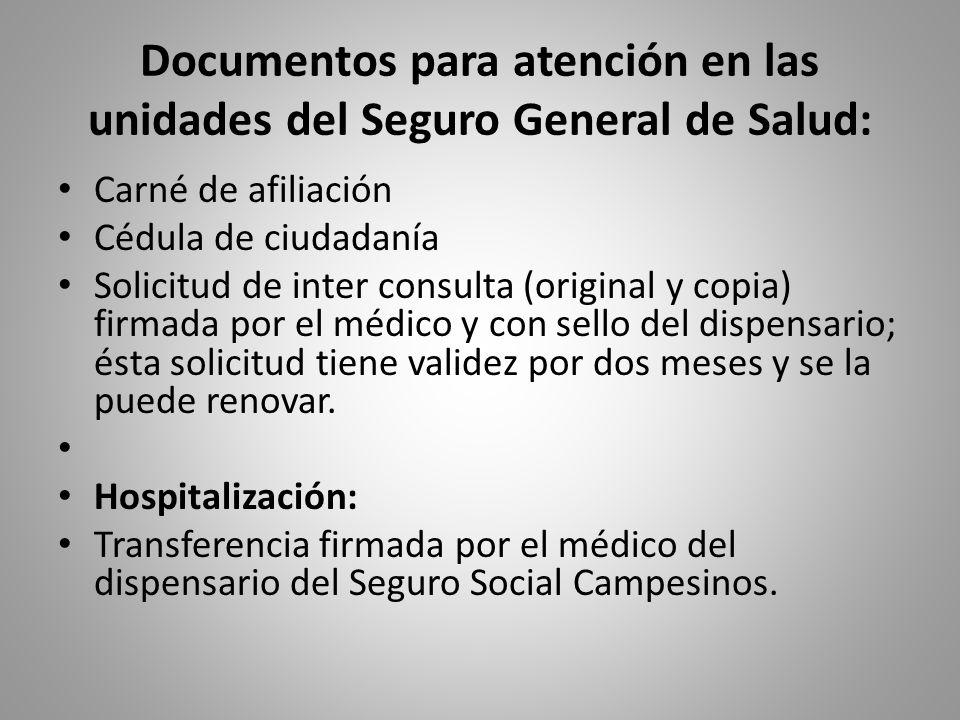 Documentos para atención en las unidades del Seguro General de Salud: Carné de afiliación Cédula de ciudadanía Solicitud de inter consulta (original y
