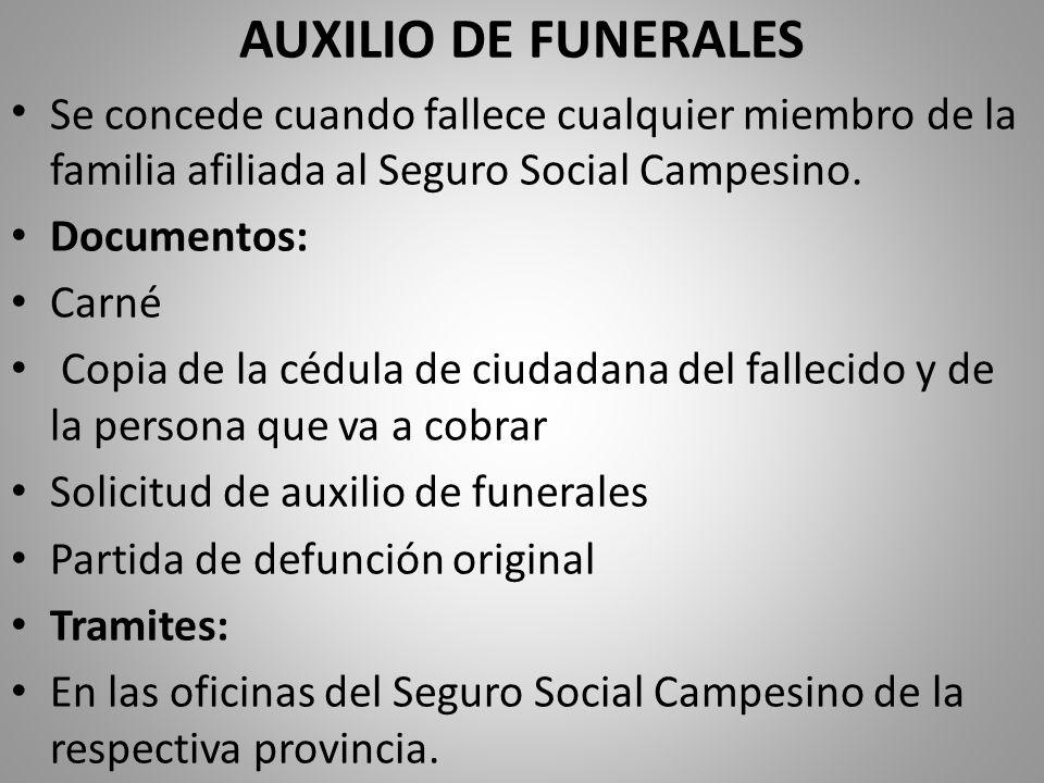 AUXILIO DE FUNERALES Se concede cuando fallece cualquier miembro de la familia afiliada al Seguro Social Campesino. Documentos: Carné Copia de la cédu