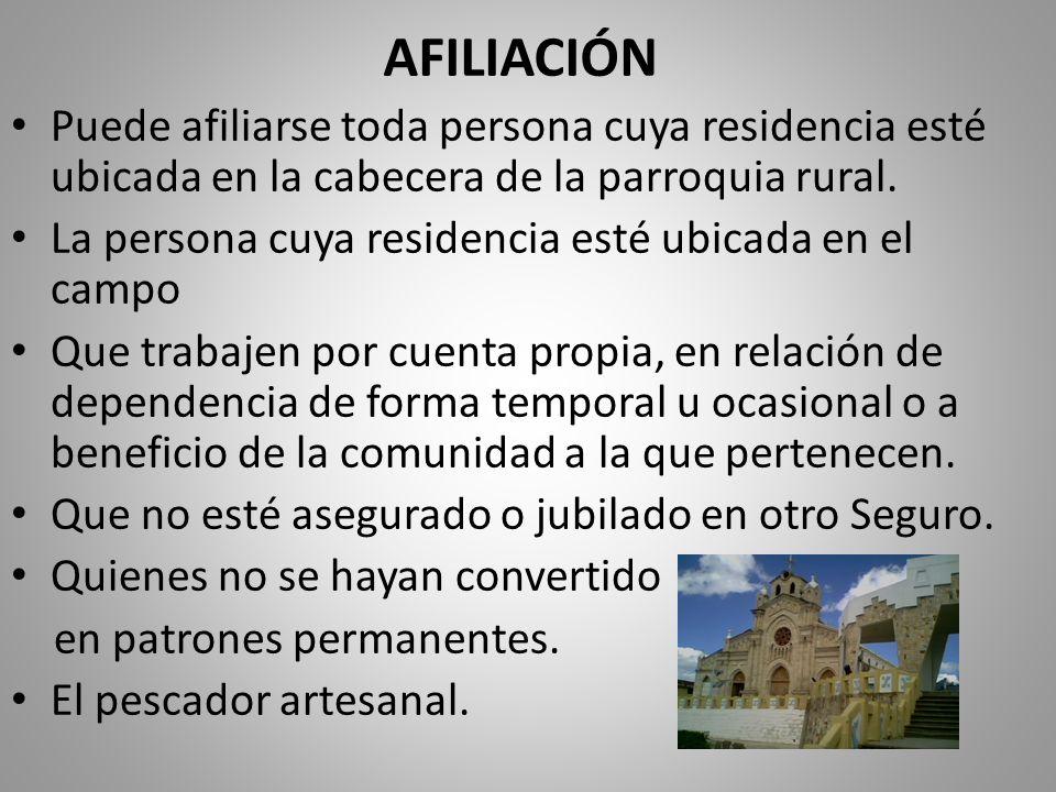 AFILIACIÓN Puede afiliarse toda persona cuya residencia esté ubicada en la cabecera de la parroquia rural. La persona cuya residencia esté ubicada en