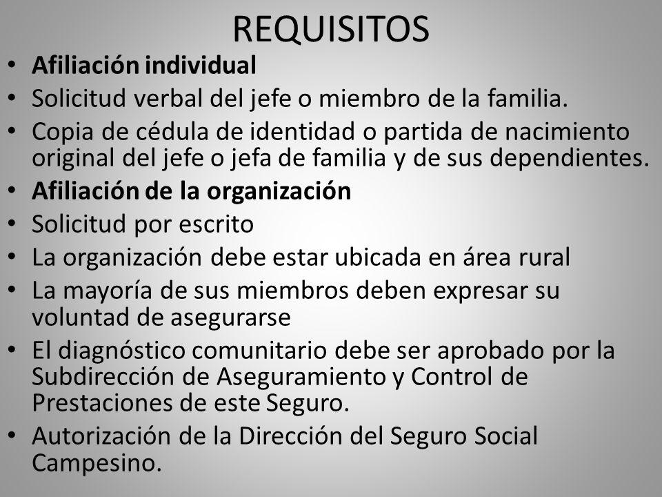 REQUISITOS Afiliación individual Solicitud verbal del jefe o miembro de la familia. Copia de cédula de identidad o partida de nacimiento original del