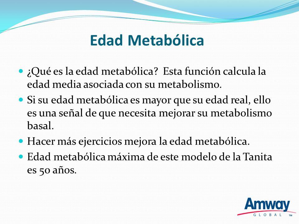 Edad Metabólica ¿Qué es la edad metabólica? Esta función calcula la edad media asociada con su metabolismo. Si su edad metabólica es mayor que su edad