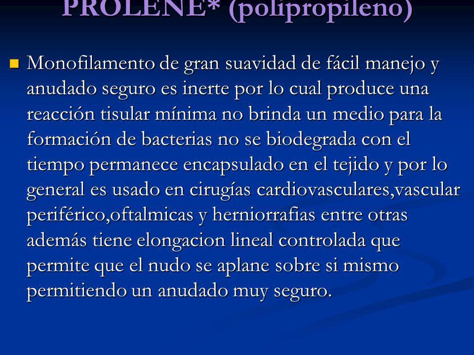 PROLENE* (polipropileno) Monofilamento de gran suavidad de fácil manejo y anudado seguro es inerte por lo cual produce una reacción tisular mínima no
