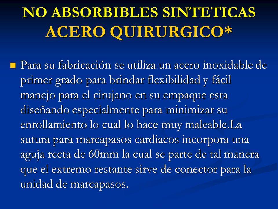 NO ABSORBIBLES SINTETICAS ACERO QUIRURGICO* Para su fabricación se utiliza un acero inoxidable de primer grado para brindar flexibilidad y fácil manej