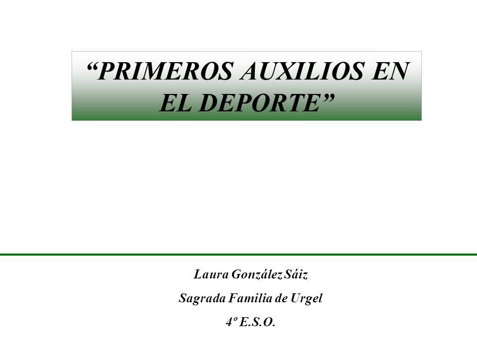 PRIMEROS AUXILIOS EN EL DEPORTE Laura González Sáiz Sagrada Familia de Urgel 4º E.S.O.