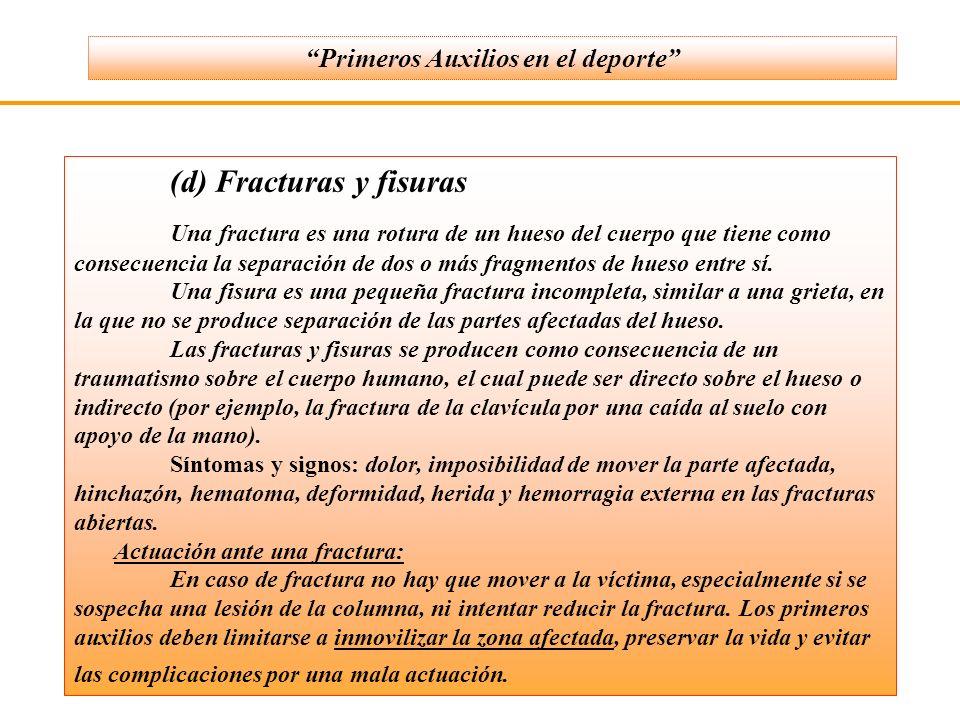 (d) Fracturas y fisuras Una fractura es una rotura de un hueso del cuerpo que tiene como consecuencia la separación de dos o más fragmentos de hueso e