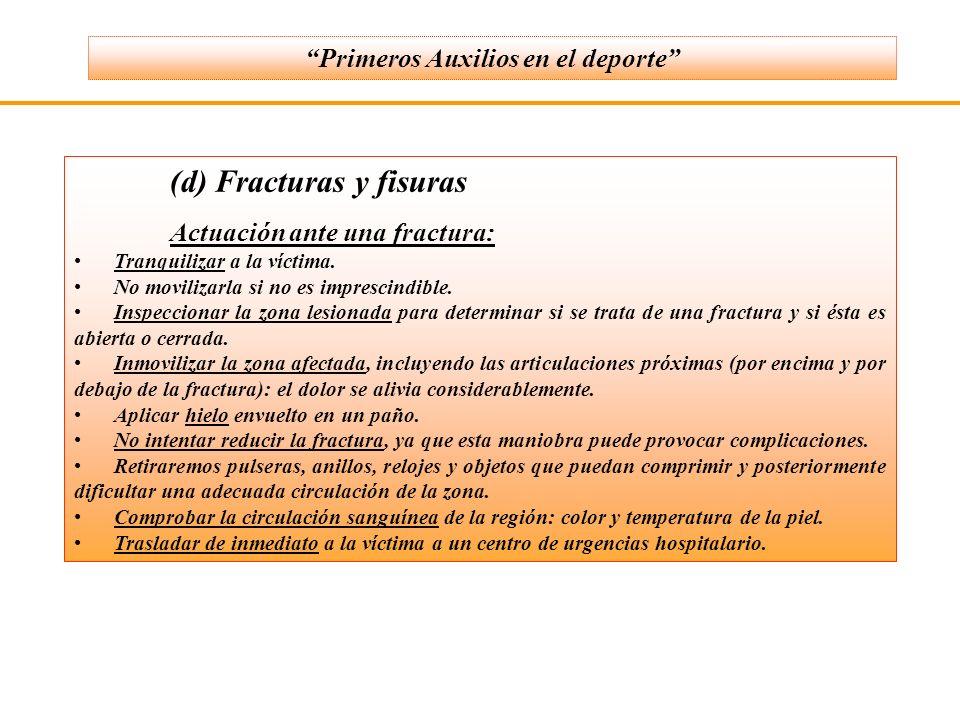 (d) Fracturas y fisuras Actuación ante una fractura: Tranquilizar a la víctima. No movilizarla si no es imprescindible. Inspeccionar la zona lesionada