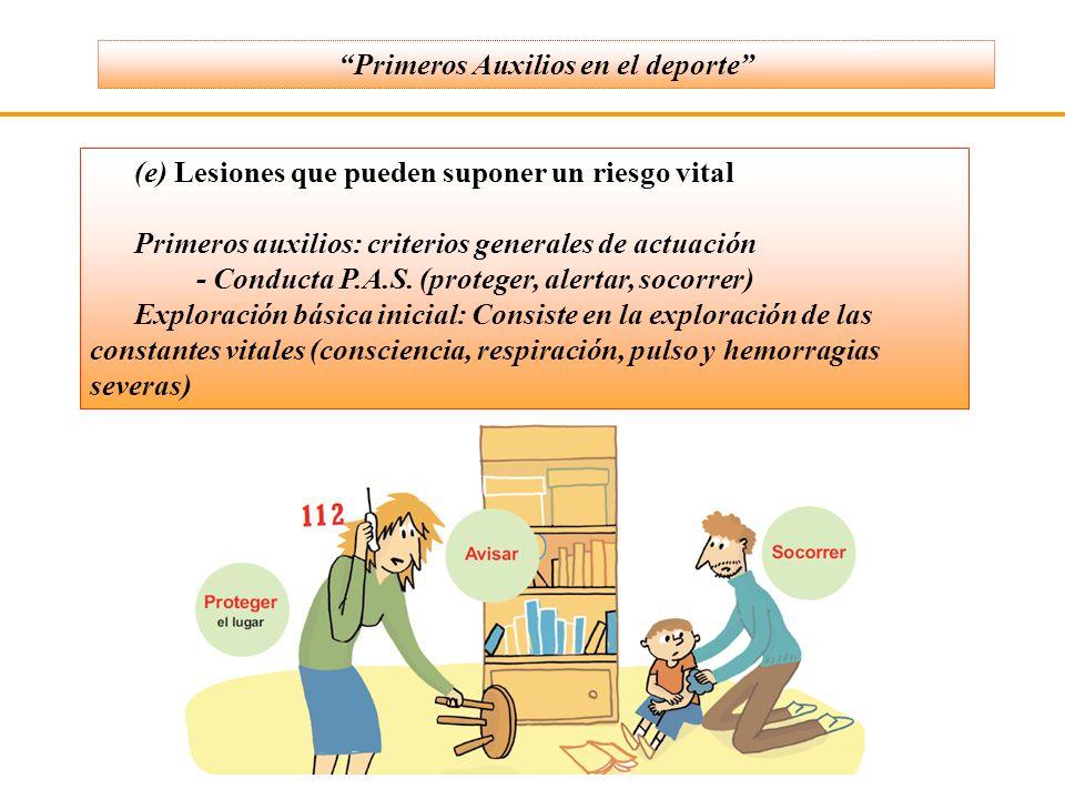 (e) Lesiones que pueden suponer un riesgo vital Primeros auxilios: criterios generales de actuación - Conducta P.A.S. (proteger, alertar, socorrer) Ex