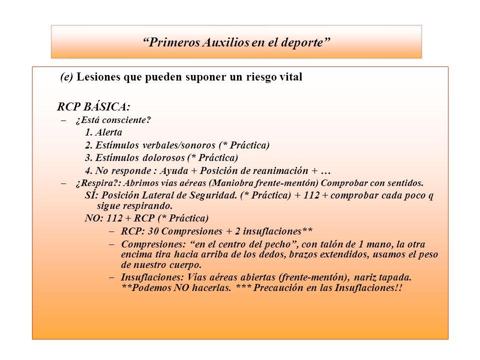 (e) Lesiones que pueden suponer un riesgo vital RCP BÁSICA: –¿Está consciente? 1. Alerta 2. Estímulos verbales/sonoros (* Práctica) 3. Estímulos dolor