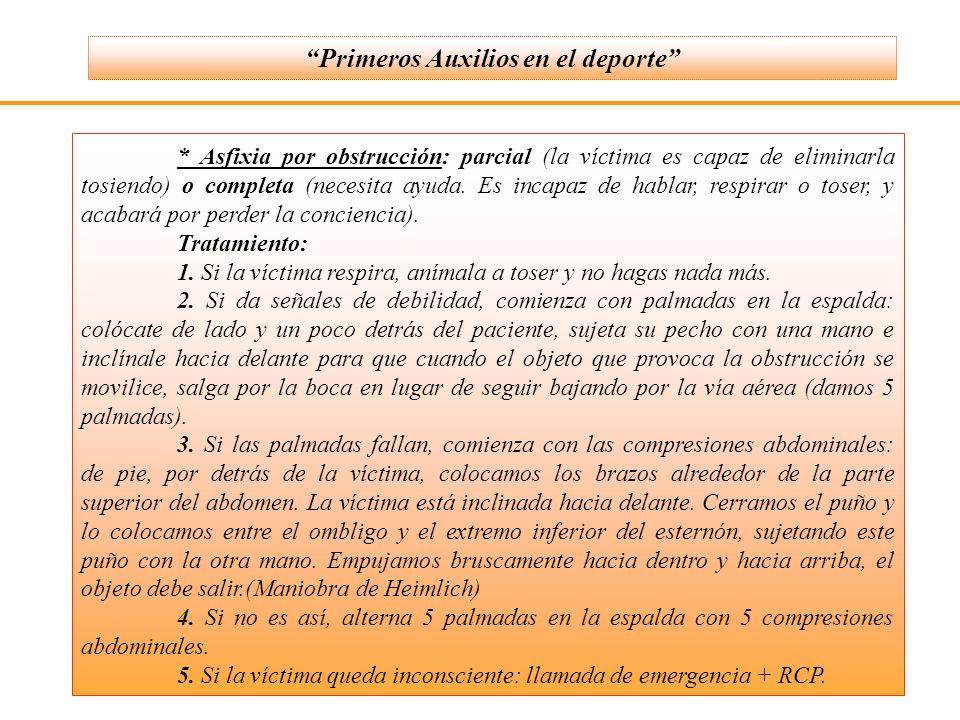 * Asfixia por obstrucción: parcial (la víctima es capaz de eliminarla tosiendo) o completa (necesita ayuda. Es incapaz de hablar, respirar o toser, y