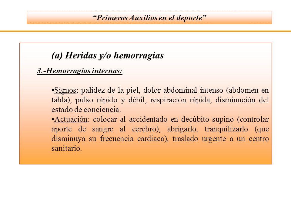 (a) Heridas y/o hemorragias 3.-Hemorragias internas: Signos: palidez de la piel, dolor abdominal intenso (abdomen en tabla), pulso rápido y débil, res