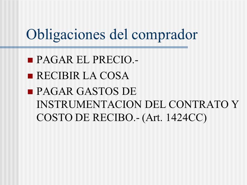 Obligaciones del comprador PAGAR EL PRECIO.- RECIBIR LA COSA PAGAR GASTOS DE INSTRUMENTACION DEL CONTRATO Y COSTO DE RECIBO.- (Art. 1424CC)