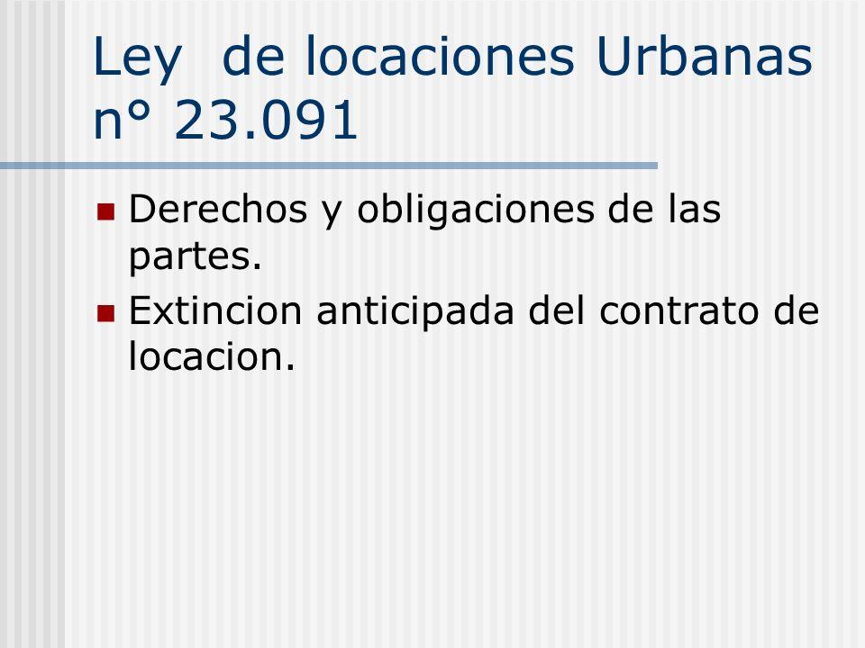 Ley de locaciones Urbanas n° 23.091 Derechos y obligaciones de las partes. Extincion anticipada del contrato de locacion.