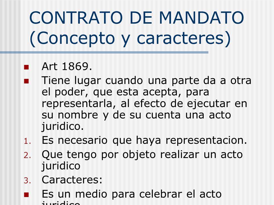 CONTRATO DE MANDATO (Concepto y caracteres) Art 1869. Tiene lugar cuando una parte da a otra el poder, que esta acepta, para representarla, al efecto