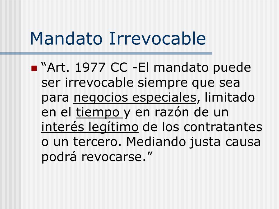 Mandato Irrevocable Art. 1977 CC -El mandato puede ser irrevocable siempre que sea para negocios especiales, limitado en el tiempo y en razón de un in