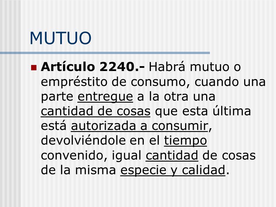 MUTUO Artículo 2240.- Habrá mutuo o empréstito de consumo, cuando una parte entregue a la otra una cantidad de cosas que esta última está autorizada a