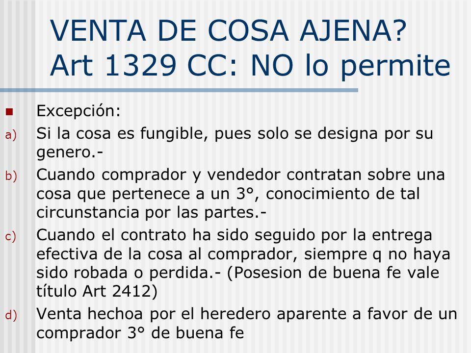 VENTA DE COSA AJENA? Art 1329 CC: NO lo permite Excepción: a) Si la cosa es fungible, pues solo se designa por su genero.- b) Cuando comprador y vende