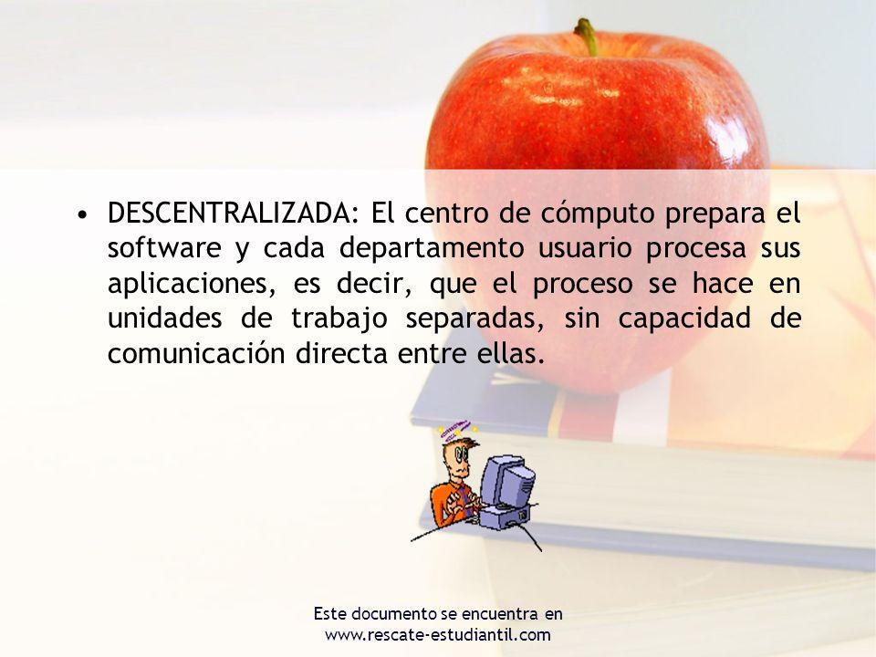 DESCENTRALIZADA: El centro de cómputo prepara el software y cada departamento usuario procesa sus aplicaciones, es decir, que el proceso se hace en un