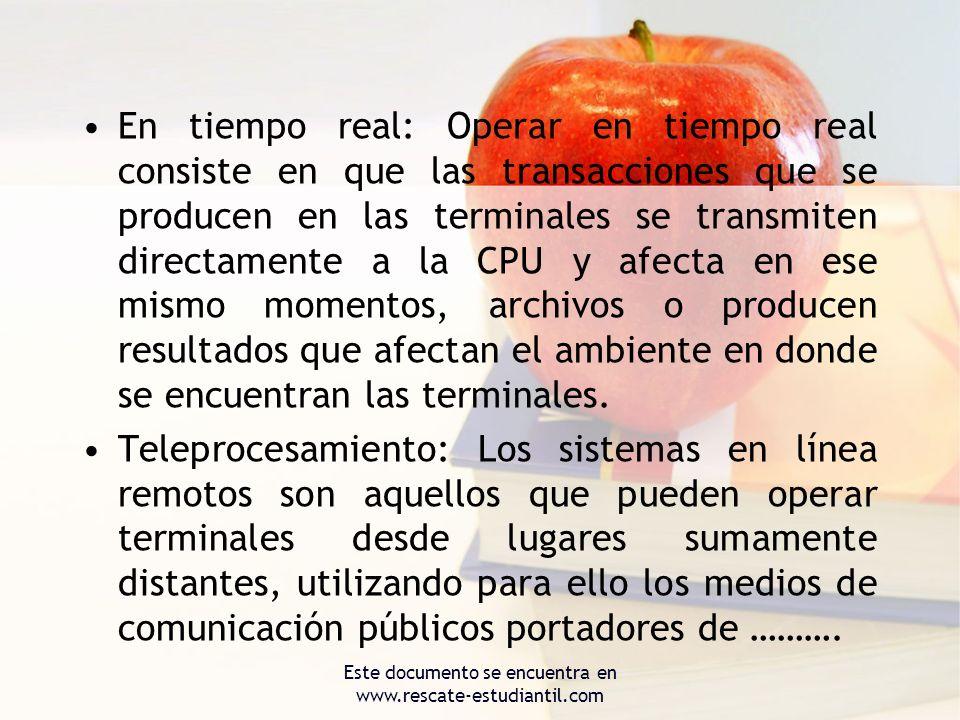 En tiempo real: Operar en tiempo real consiste en que las transacciones que se producen en las terminales se transmiten directamente a la CPU y afecta