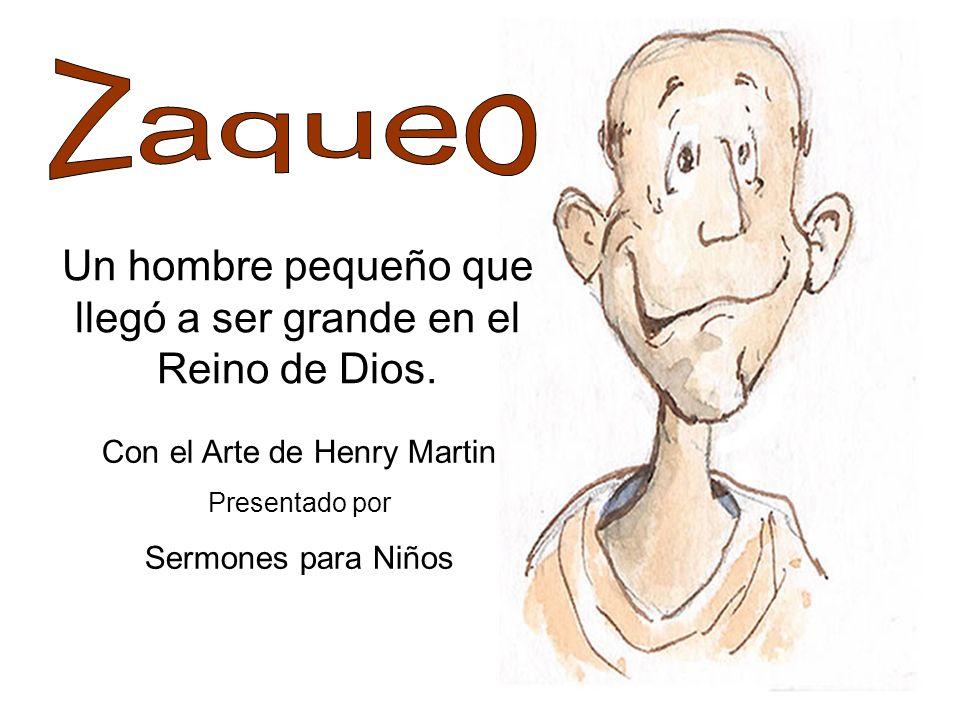 Un hombre pequeño que llegó a ser grande en el Reino de Dios. Con el Arte de Henry Martin Presentado por Sermones para Niños
