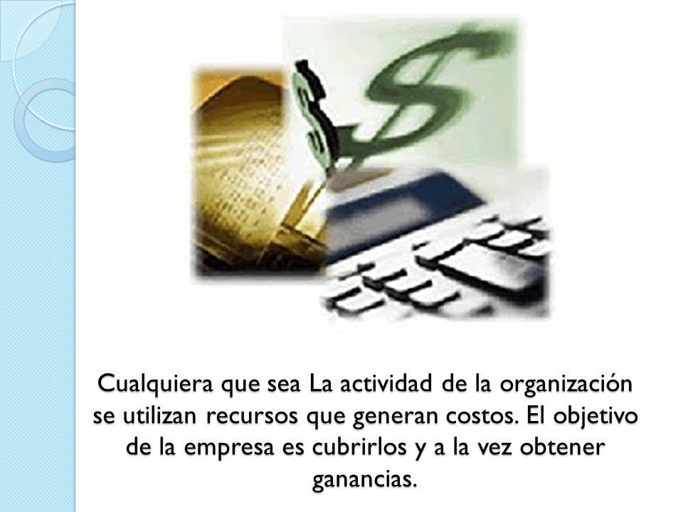 CONCEPTO El costo es un recurso que se sacrifica o al que se renuncia para alcanzar un objetivo específico.
