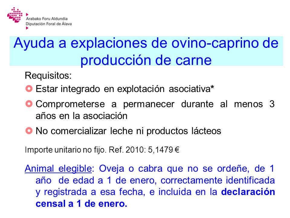 Ayuda a explaciones de ovino-caprino de producción de carne Requisitos: Estar integrado en explotación asociativa* Comprometerse a permanecer durante