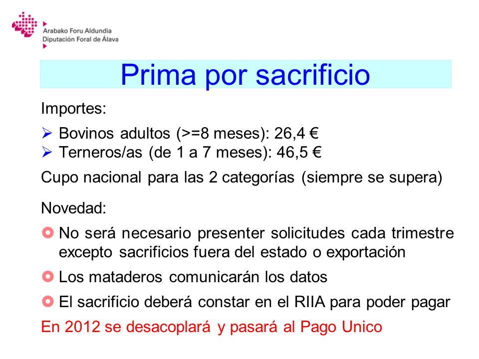 Prima por sacrificio Importes: Bovinos adultos (>=8 meses): 26,4 Terneros/as (de 1 a 7 meses): 46,5 Cupo nacional para las 2 categorías (siempre se su