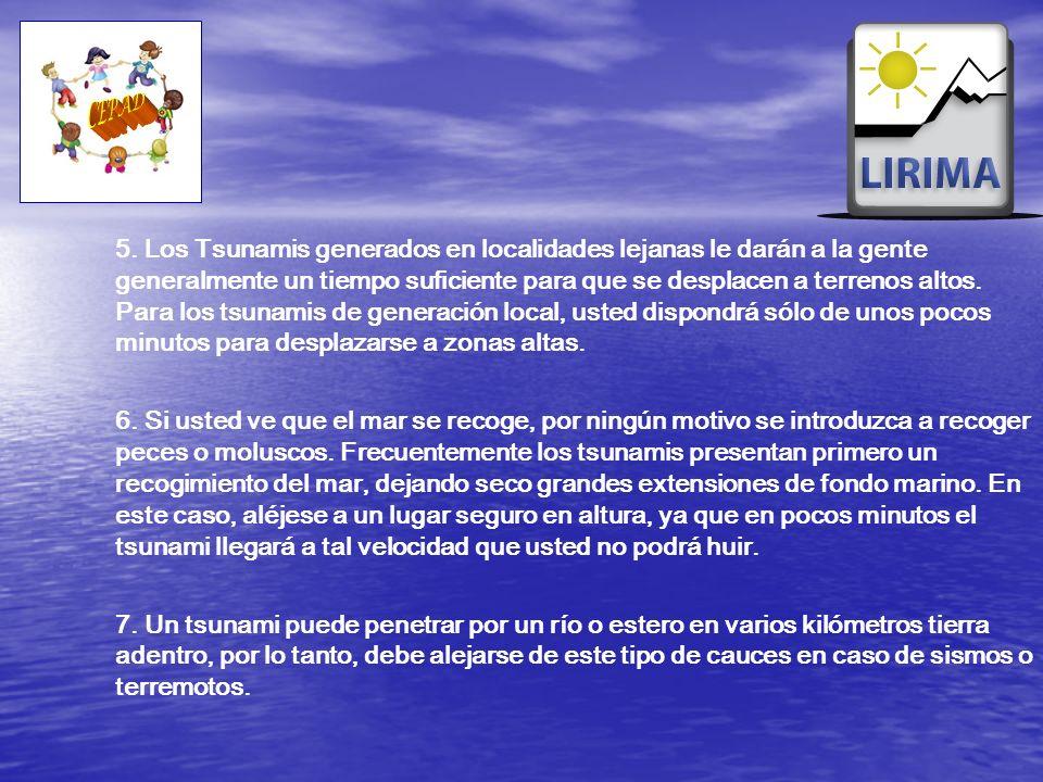 5. Los Tsunamis generados en localidades lejanas le darán a la gente generalmente un tiempo suficiente para que se desplacen a terrenos altos. Para lo