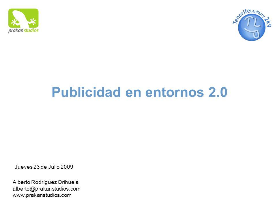 Publicidad en entornos 2.0 Alberto Rodríguez Orihuela alberto@prakanstudios.com www.prakanstudios.com Jueves 23 de Julio 2009