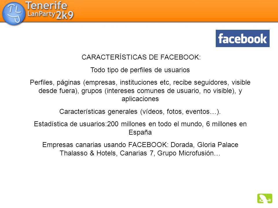 CARACTERÍSTICAS DE FACEBOOK: Todo tipo de perfiles de usuarios Perfiles, páginas (empresas, instituciones etc, recibe seguidores, visible desde fuera)