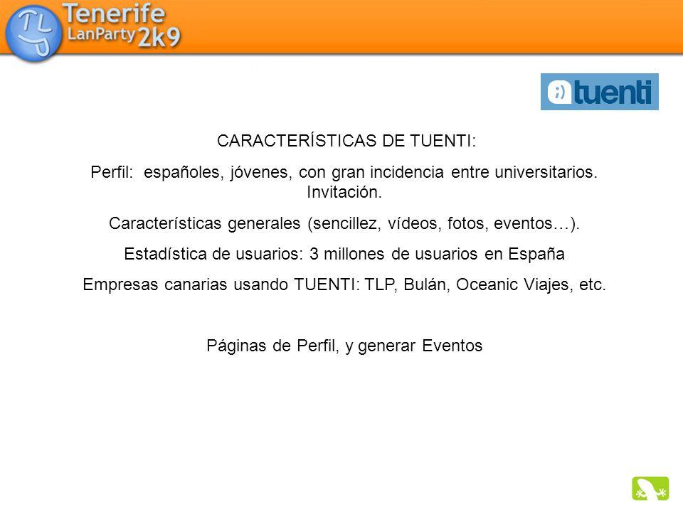 CARACTERÍSTICAS DE TUENTI: Perfil: españoles, jóvenes, con gran incidencia entre universitarios. Invitación. Características generales (sencillez, víd