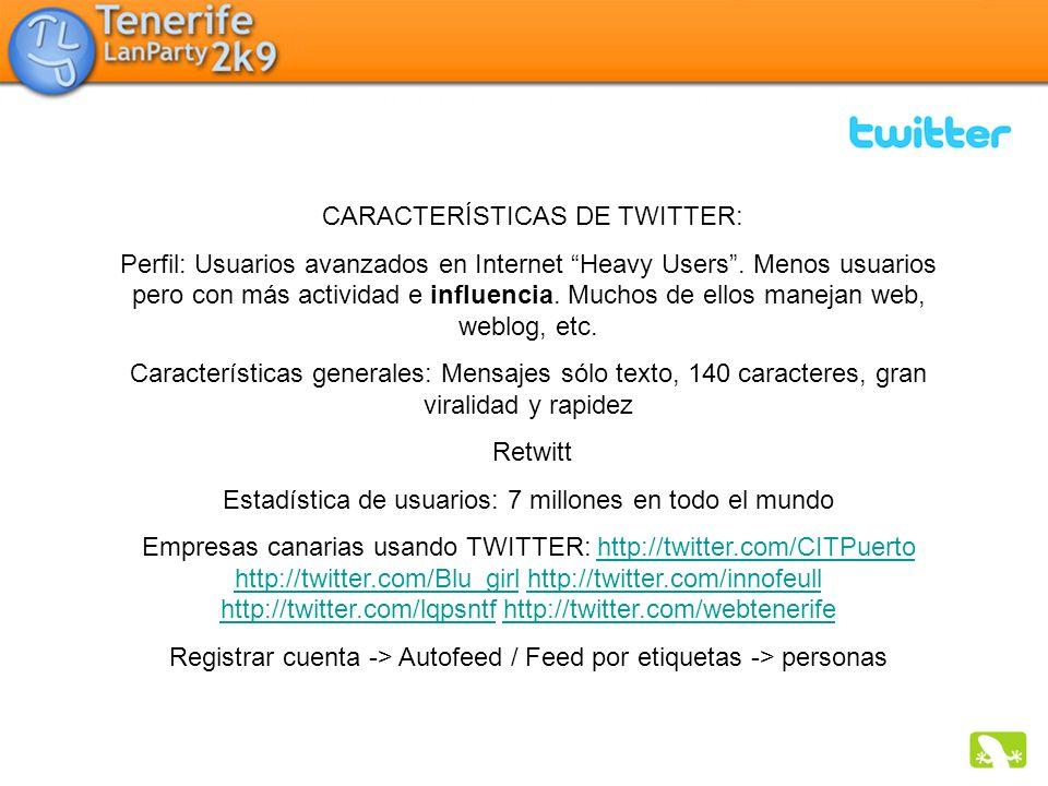 CARACTERÍSTICAS DE TWITTER: Perfil: Usuarios avanzados en Internet Heavy Users. Menos usuarios pero con más actividad e influencia. Muchos de ellos ma