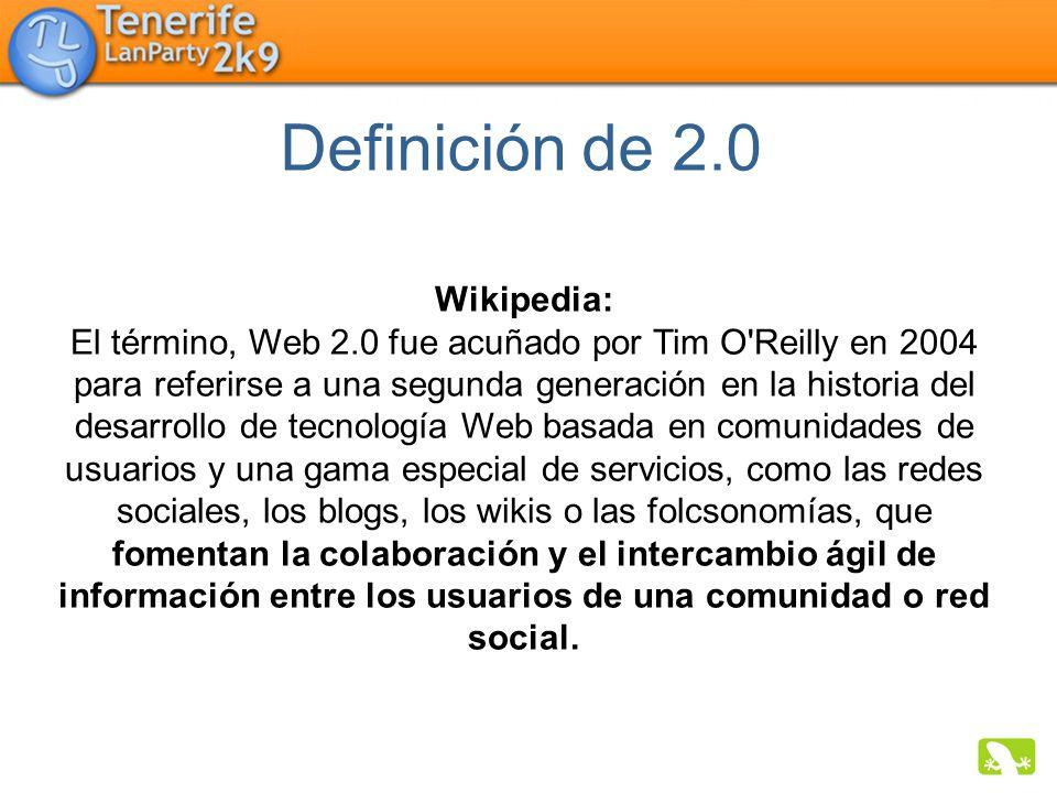 Definición de 2.0 Wikipedia: El término, Web 2.0 fue acuñado por Tim O'Reilly en 2004 para referirse a una segunda generación en la historia del desar
