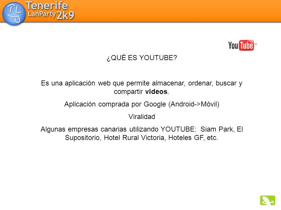 ¿QUÉ ES YOUTUBE? Es una aplicación web que permite almacenar, ordenar, buscar y compartir videos. Aplicación comprada por Google (Android->Móvil) Vira