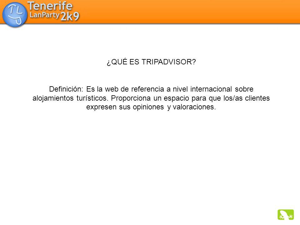 ¿QUÉ ES TRIPADVISOR? Definición: Es la web de referencia a nivel internacional sobre alojamientos turísticos. Proporciona un espacio para que los/as c
