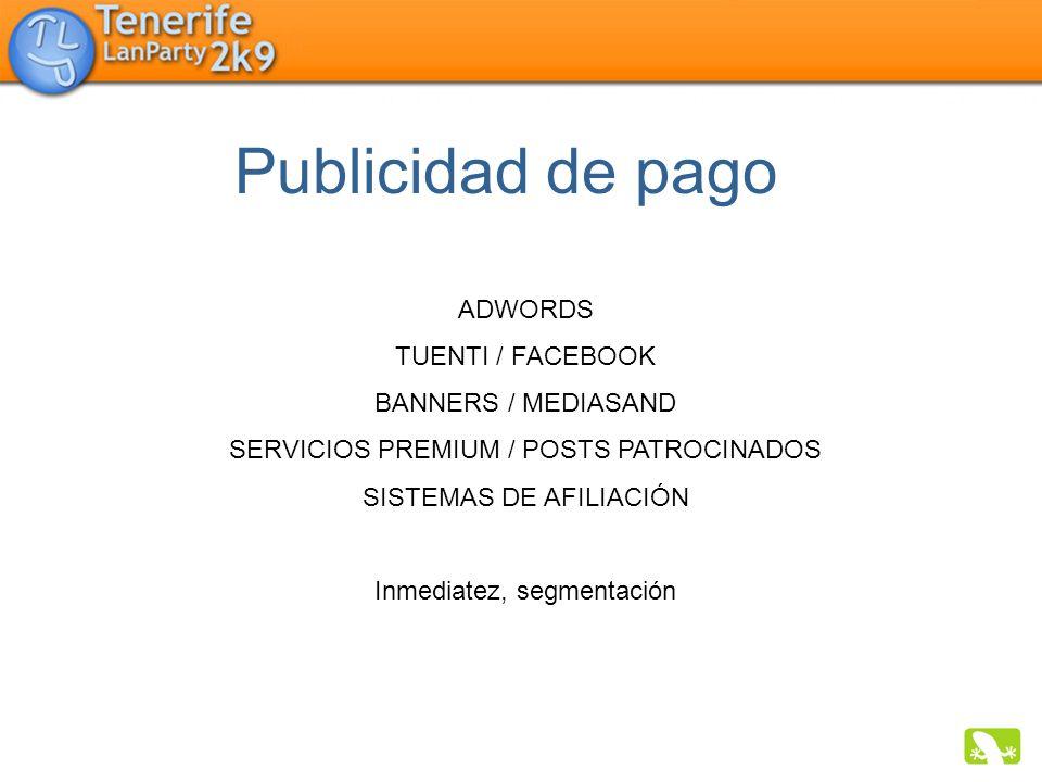 ADWORDS TUENTI / FACEBOOK BANNERS / MEDIASAND SERVICIOS PREMIUM / POSTS PATROCINADOS SISTEMAS DE AFILIACIÓN Inmediatez, segmentación Publicidad de pag