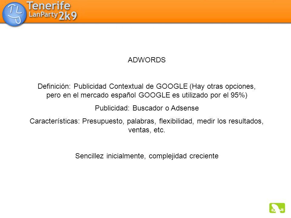 ADWORDS Definición: Publicidad Contextual de GOOGLE (Hay otras opciones, pero en el mercado español GOOGLE es utilizado por el 95%) Publicidad: Buscad