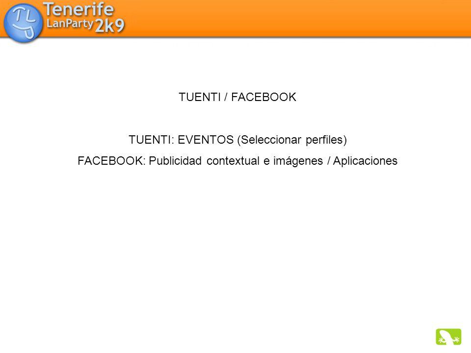 TUENTI / FACEBOOK TUENTI: EVENTOS (Seleccionar perfiles) FACEBOOK: Publicidad contextual e imágenes / Aplicaciones