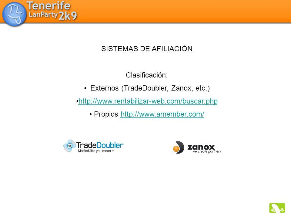 SISTEMAS DE AFILIACIÓN Clasificación: Externos (TradeDoubler, Zanox, etc.) http://www.rentabilizar-web.com/buscar.php Propios http://www.amember.com/h
